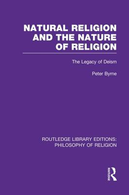 Natural Religion and the Nature of Religion: The Legacy of Deism - Byrne, Peter, Ma