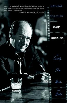 Natural Selection: Gary Giddins on Comedy, Film, Music, and Books - Giddins, Gary