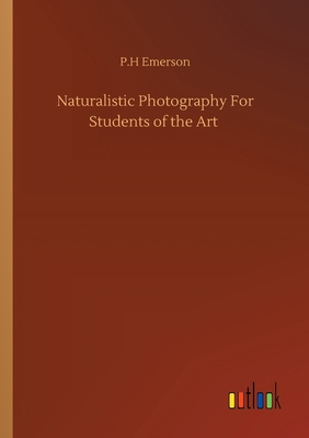 Naturalistic Photography For Students of the Art - Emerson, P H