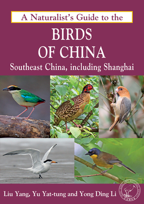 Naturalist's Guide to the Birds of China: Southeast China, Including Shanghai - Li, Yong Ding, and Yat-Tung, Yu, and Liu, Yang
