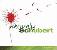 Naturally Schubert - Aline Kulan (soprano); Andre Moisan (clarinet); Chamber Players of Canada; David Fray (piano); Louise-Andrée Baril (piano)