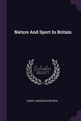 Nature and Sport in Britain - Bryden, Henry Anderson