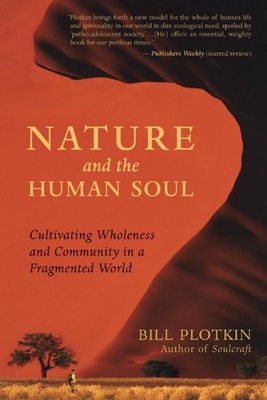 Nature and the Human Soul: Cultivating Wholeness and Community in a Fragmented World - Plotkin, Bill