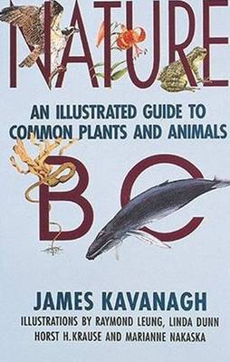 Nature BC: An Illustrated Guide to Common Plants and Animals - Kavangh, James, and Kavanagh, James