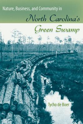 Nature, Business, and Community in North Carolina's Green Swamp - De Boer, Tycho