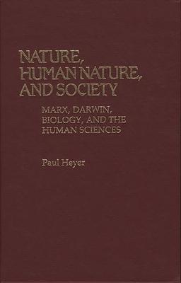 Nature, Human Nature, and Society: Marx, Darwin, Biology, and the Human Sciences - Heyer, Paul