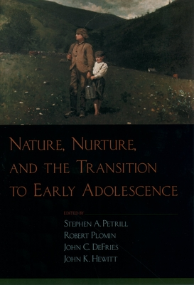 Nature, Nurture, and the Transition to Early Adolescence - Petrill, Stephen A (Editor), and DeFries, John C, PH.D. (Editor), and Hewitt, John K, Professor (Editor)