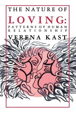 Nature of Loving: Patterns of Human Relationship - Kast, Verena