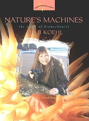 Nature's Machines: The Story of Biomechanist Mimi Koehl - Parks, Deborah A
