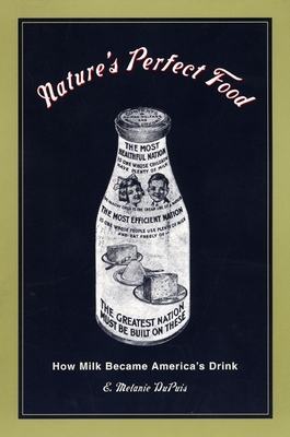 Nature's Perfect Food: How Milk Became America's Drink - Dupuis, E Melanie