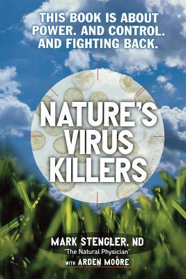 Nature's Virus Killers - Stengler, Mark, Sr, and Moore, Arden