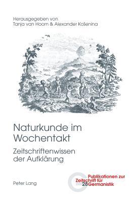 Naturkunde Im Wochentakt: Zeitschriftenwissen Der Aufklaerung - Van Hoorn, Tanja (Editor)