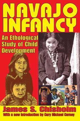 Navajo Infancy: An Ethological Study of Child Development - Chisholm, James S