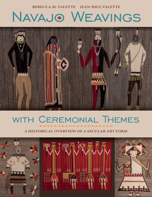 Navajo Weavings with Ceremonial Themes: A Historical Overview of a Secular Art Form - Valette, Rebecca M, and Valette, Jean-Paul