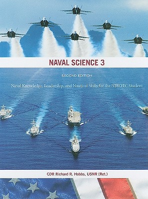 Naval Science 3: Naval Knowledge, Leadership, and Nautical Skills for the Njrotc Student - Hobbs, Richard R, Cdr.