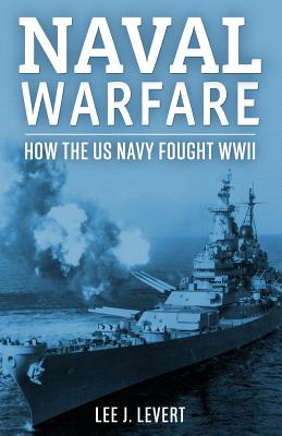 Naval Warfare: How the US Navy Fought World War II - LeVert, Lee J