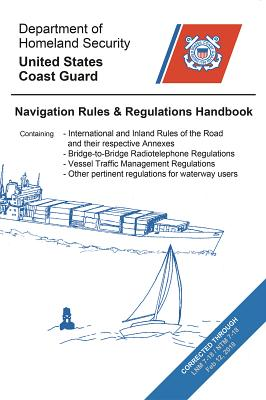 Navigation Rules and Regulations Handbook: Updated to Lnm and Ntm 7-18 - Coast Guard, Us, and Department of Homeland Security (Cor)/United States Coast Gu