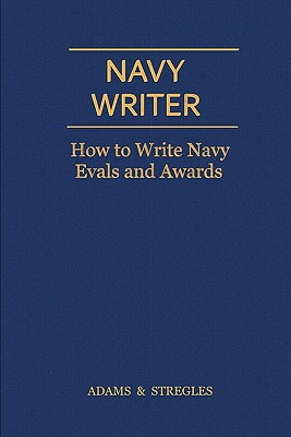 Navy Writer: How to Write Navy Evals and Awards - Stregles, and Adams