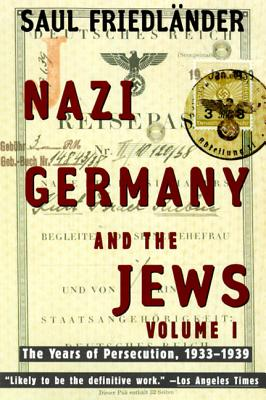 Nazi Germany and the Jews: Volume 1: The Years of Persecution 1933-1939 - Friedlander, Saul