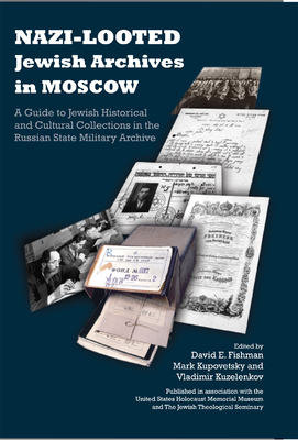 Nazi-Looted Jewish Archives in Moscow: A Guide to Jewish Historical and Cultural Collections in the Russian State Military Archive - Fishman, David E (Editor), and Kupovetsky, Mark (Editor), and Kuzelenkov, Vladimir (Editor)