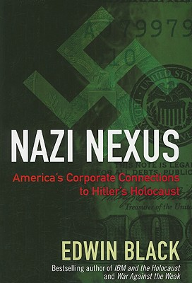 Nazi Nexus: America's Corporate Connections to Hitler's Holocaust - Black, Edwin