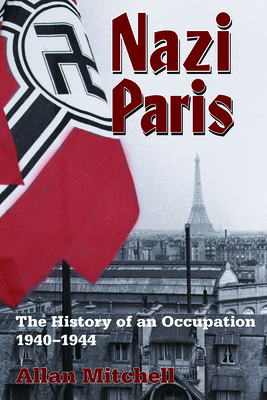 Nazi Paris: The History of an Occupation, 1940-1944 - Mitchell, Allan
