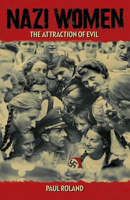 Nazi Women: The Attraction of Evil -