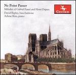 Ne Poínt Passer: Melodies of Gabriel Fauré & Henri Duparc