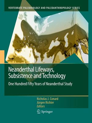 Neanderthal Lifeways, Subsistence and Technology: One Hundred Fifty Years of Neanderthal Study - Conard, Nicholas J (Editor)