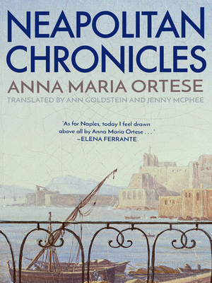 Neapolitan Chronicles - Ortese, Anna Maria, and Goldstein, Ann, Ms. (Translated by), and McPhee, Jenny (Translated by)