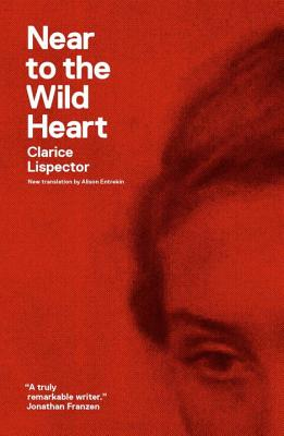 Near to the Wild Heart - Lispector, Clarice, and Entrekin, Alison (Translated by), and Moser, Benjamin (Preface by)