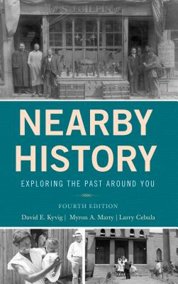 Nearby History: Exploring the Past Around You - Kyvig, David, and Marty, Myron A, and Cebula, Larry