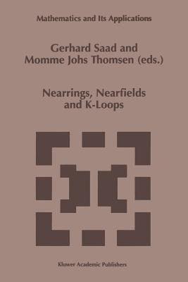 Nearrings, Nearfields and K-Loops: Proceedings of the Conference on Nearrings and Nearfields, Hamburg, Germany, July 30-August 6,1995 - Saad, Gerhard (Editor), and Thomsen, Momme Johs (Editor)
