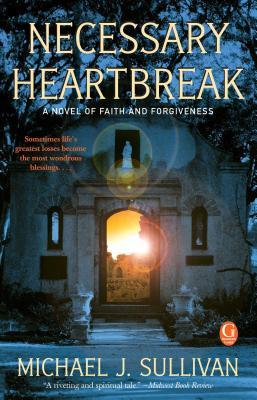 Necessary Heartbreak: A Novel of Faith and Forgiveness - Sullivan, Michael J, MD, Facs