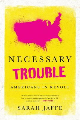 Necessary Trouble: Americans in Revolt - Jaffe, Sarah
