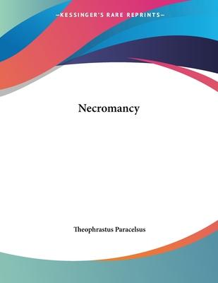 Necromancy - Paracelsus, Theophrastus