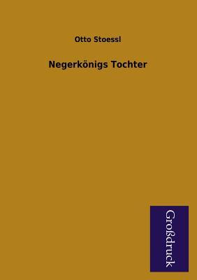 Negerkonigs Tochter - Stoessl, Otto