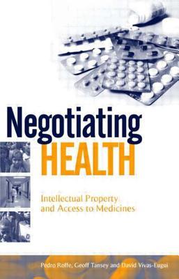 Negotiating Health - Roffe, Pedro (Editor), and Tansey, Geoff (Editor), and Vivas-Eugui, David (Editor)