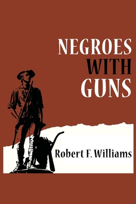 Negroes with Guns - F Williams, Robert, and King, Martin Luther, Jr., and Nelson, Truman