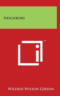 Neighbors - Gibson, Wilfrid Wilson