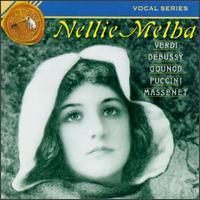 Nellie Melba sings Verdi, Debussy, Gounod, Puccini, Massenet - Ada Sassoli (harp); Frank St. Leger (piano); Gabriel Lapierre (piano); Jan Kubelík (violin); Nellie Melba (piano); Nellie Melba (soprano); Walter B. Rogers (conductor)