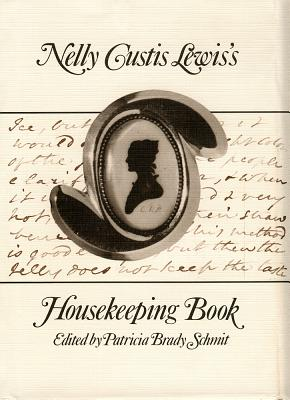 Nelly Custis Lewis's Housekeeping Book - Lewis, Nelly Custis, and Schmit, Patricia Brady (Editor), and Historic New Orleans Collection
