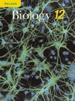 Nelson Biology 12: Student Text - Vavitsas, Angela, and Ritter, Bob, and Fraser, Doug