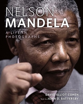 Nelson Mandela: A Life in Photographs - Battersby, John D (Text by), and Cohen, David Elliot (Creator)