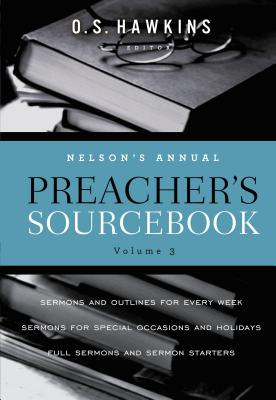 Nelson's Annual Preacher's Sourcebook, Volume 3 - Hawkins, O S (Editor), and Thomas Nelson