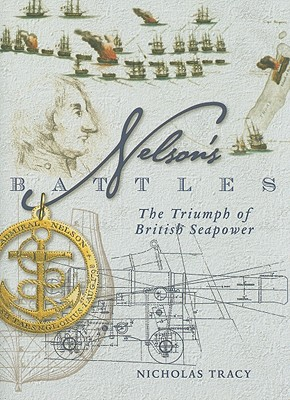 Nelson's Battles: The Triumph of British Seapower - Tracy, Nicholas