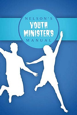 Nelson's Youth Minister's Manual - Thomas Nelson Publishers