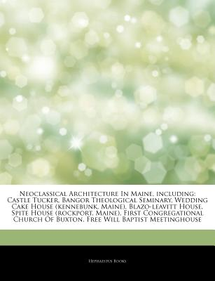Neoclassical Architecture in Maine, Including: Castle Tucker, Bangor Theological Seminary, Wedding Cake House (Kennebunk, Maine), Blazo-Leavitt House, Spite House (Rockport, Maine), First Congregational Church of Buxton, Free Will Baptist Meetinghouse - Books, Hephaestus