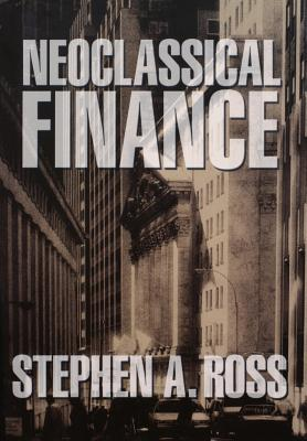 Neoclassical Finance - Ross, Stephen A