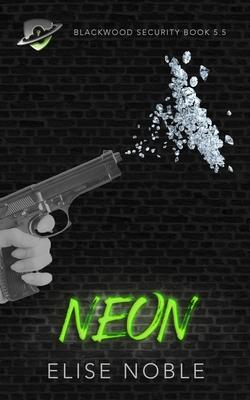 Neon: Blackwood Security Book 5.5 - Noble, Elise
